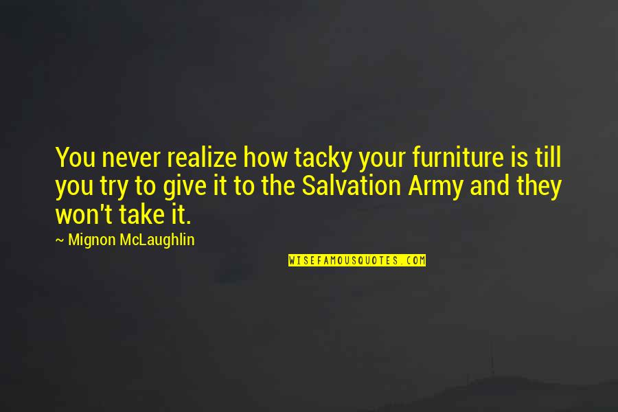 Never Give Quotes By Mignon McLaughlin: You never realize how tacky your furniture is