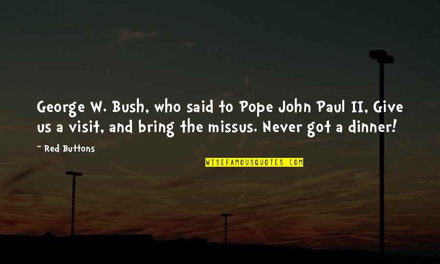 Never Give Quotes By Red Buttons: George W. Bush, who said to Pope John