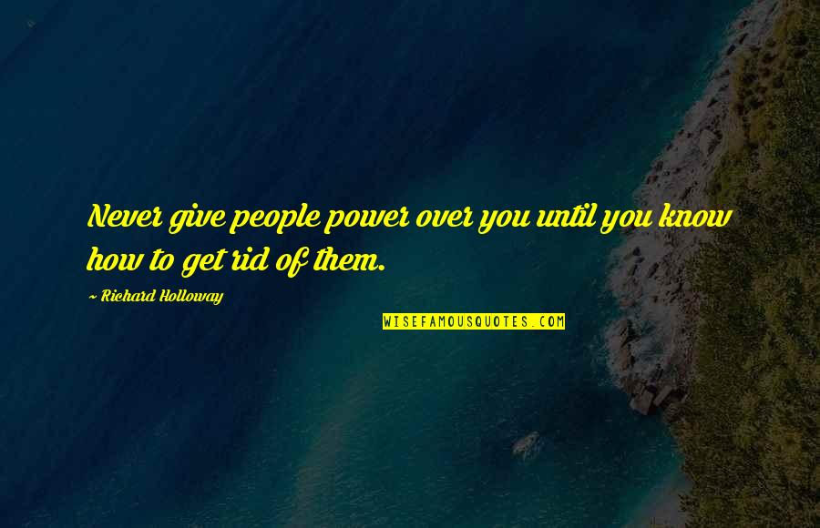 Never Give Quotes By Richard Holloway: Never give people power over you until you