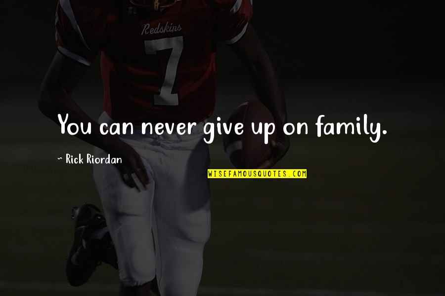 Never Give Quotes By Rick Riordan: You can never give up on family.