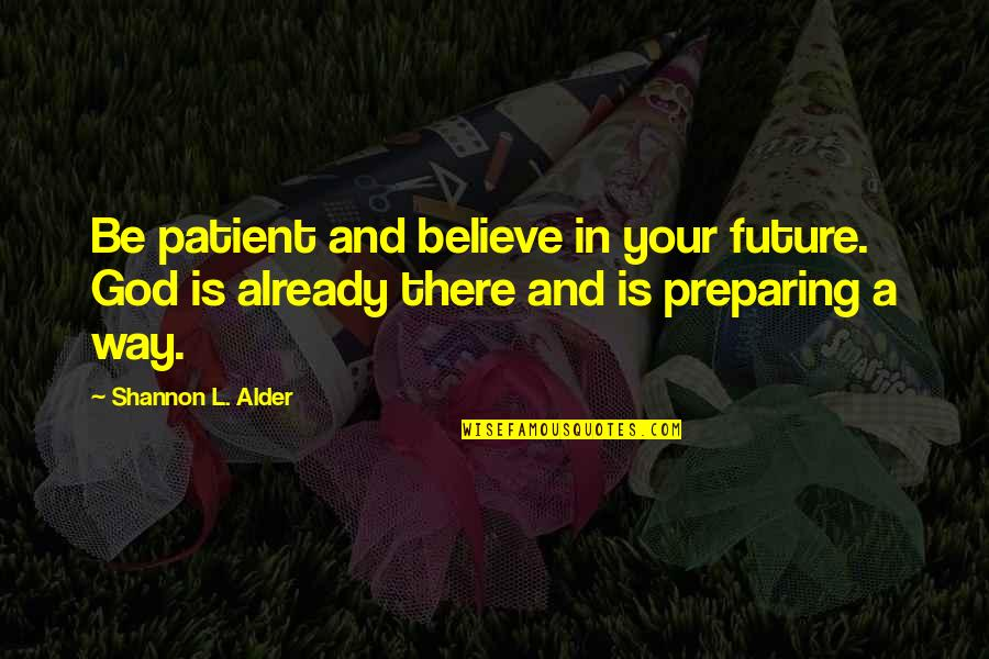 Never Give Quotes By Shannon L. Alder: Be patient and believe in your future. God