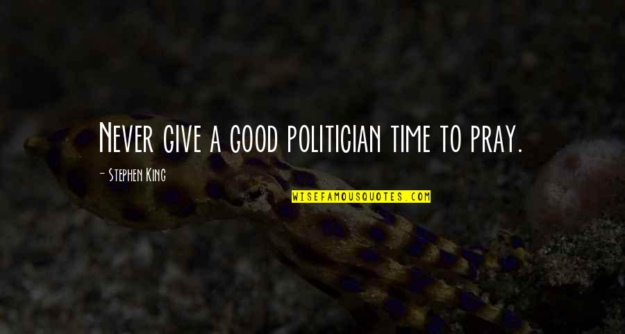 Never Give Quotes By Stephen King: Never give a good politician time to pray.