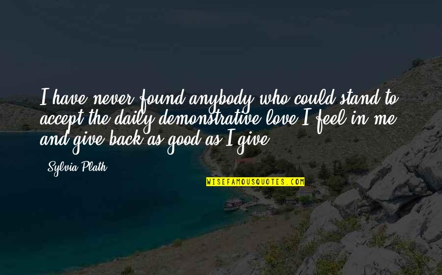 Never Give Quotes By Sylvia Plath: I have never found anybody who could stand