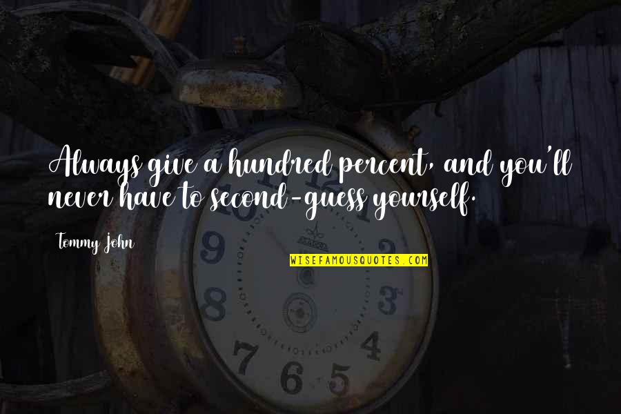 Never Give Quotes By Tommy John: Always give a hundred percent, and you'll never