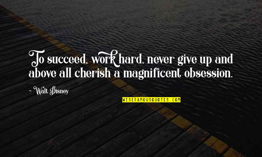 Never Give Quotes By Walt Disney: To succeed, work hard, never give up and
