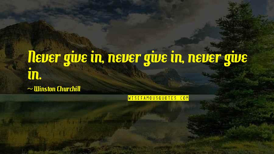 Never Give Quotes By Winston Churchill: Never give in, never give in, never give