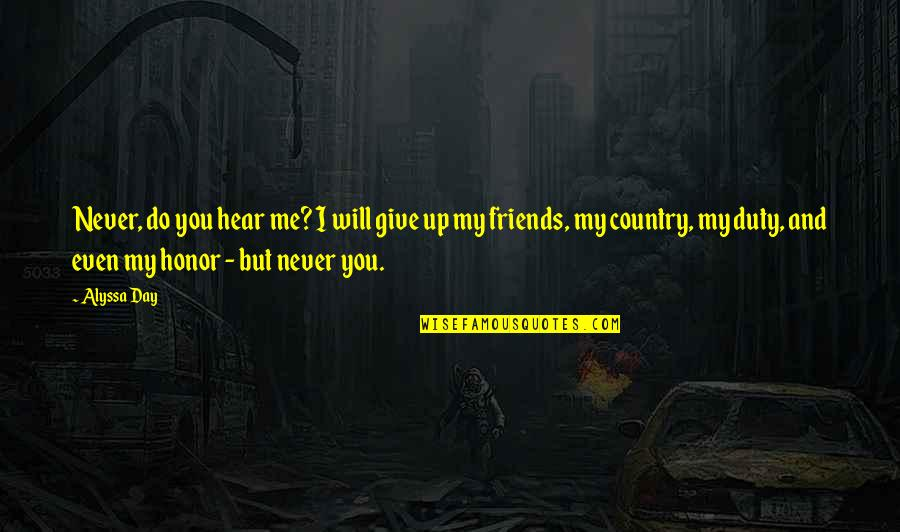 Never Give Up Country Quotes By Alyssa Day: Never, do you hear me? I will give