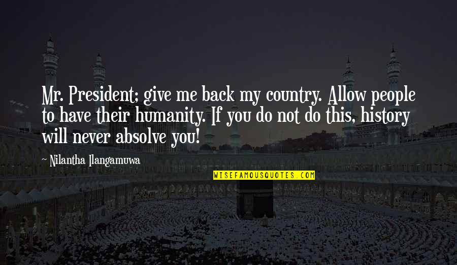 Never Give Up Country Quotes By Nilantha Ilangamuwa: Mr. President; give me back my country. Allow