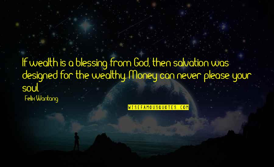 Never Give Up Film Quotes By Felix Wantang: If wealth is a blessing from God, then