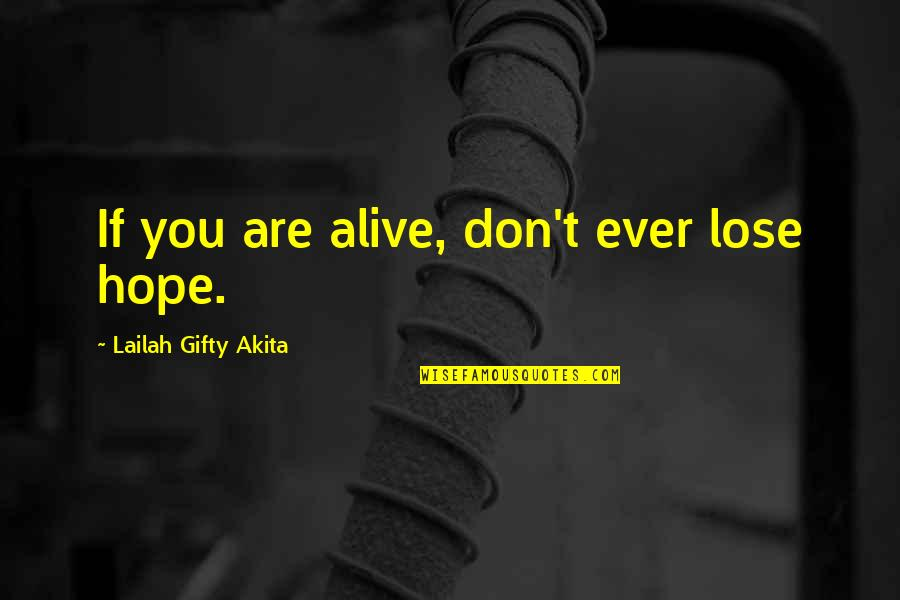 never give up never lose hope quotes by lailah gifty akita if you are alive