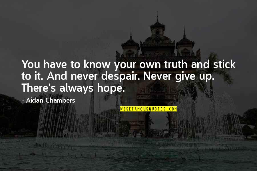 Never Giving Up You Quotes By Aidan Chambers: You have to know your own truth and