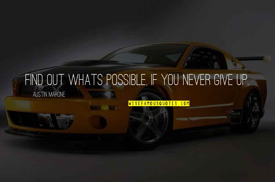 Never Giving Up You Quotes By Austin Mahone: Find out whats possible, If you never give