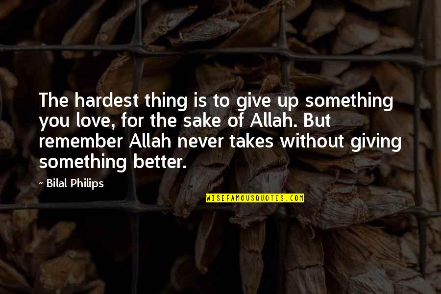 Never Giving Up You Quotes By Bilal Philips: The hardest thing is to give up something