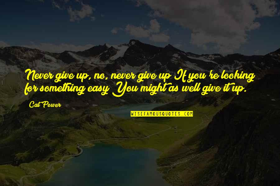 Never Giving Up You Quotes By Cat Power: Never give up, no, never give up If