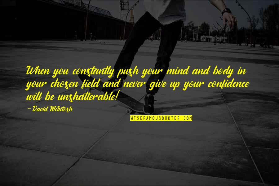 Never Giving Up You Quotes By David McIntosh: When you constantly push your mind and body