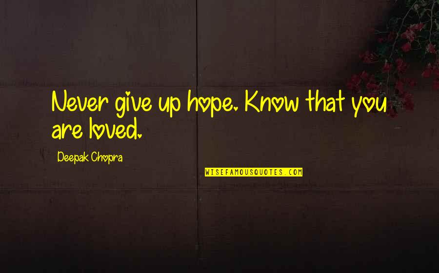 Never Giving Up You Quotes By Deepak Chopra: Never give up hope. Know that you are