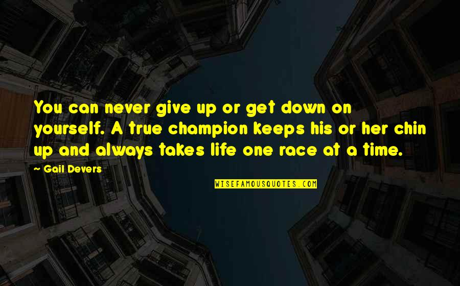 Never Giving Up You Quotes By Gail Devers: You can never give up or get down