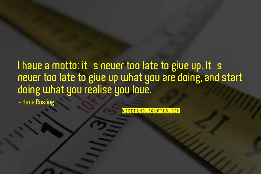 Never Giving Up You Quotes By Hans Rosling: I have a motto: it's never too late