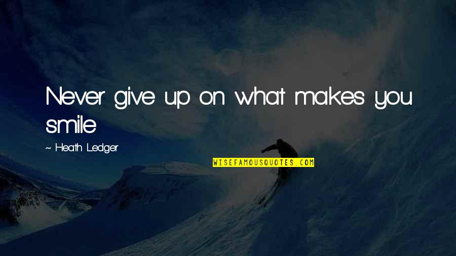 Never Giving Up You Quotes By Heath Ledger: Never give up on what makes you smile
