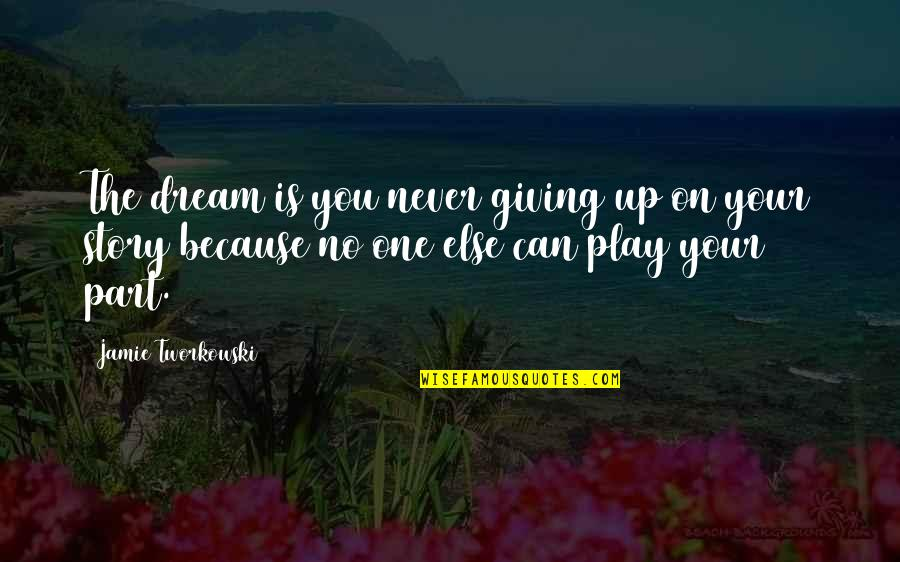 Never Giving Up You Quotes By Jamie Tworkowski: The dream is you never giving up on
