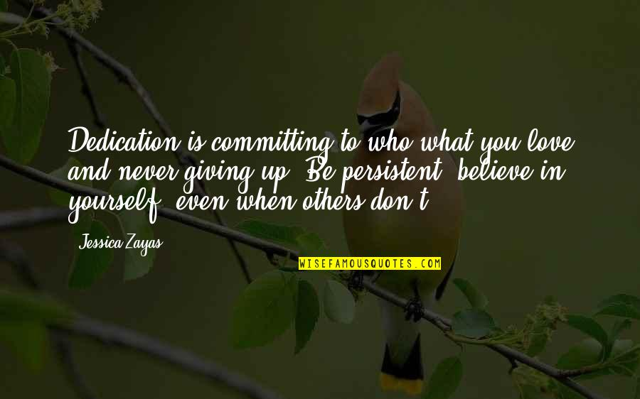 Never Giving Up You Quotes By Jessica Zayas: Dedication is committing to who/what you love and