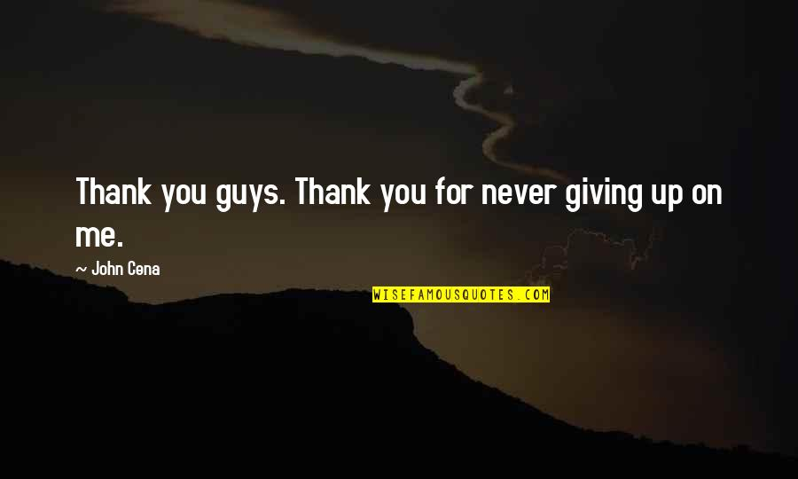 Never Giving Up You Quotes By John Cena: Thank you guys. Thank you for never giving