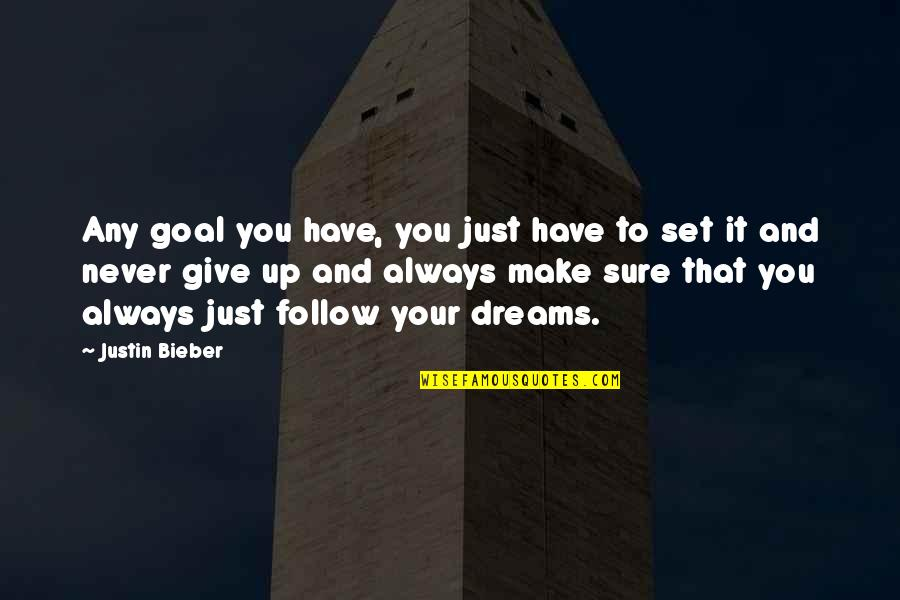 Never Giving Up You Quotes By Justin Bieber: Any goal you have, you just have to