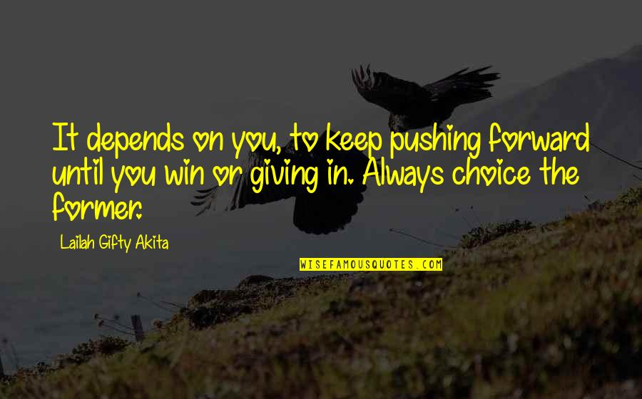 Never Giving Up You Quotes By Lailah Gifty Akita: It depends on you, to keep pushing forward