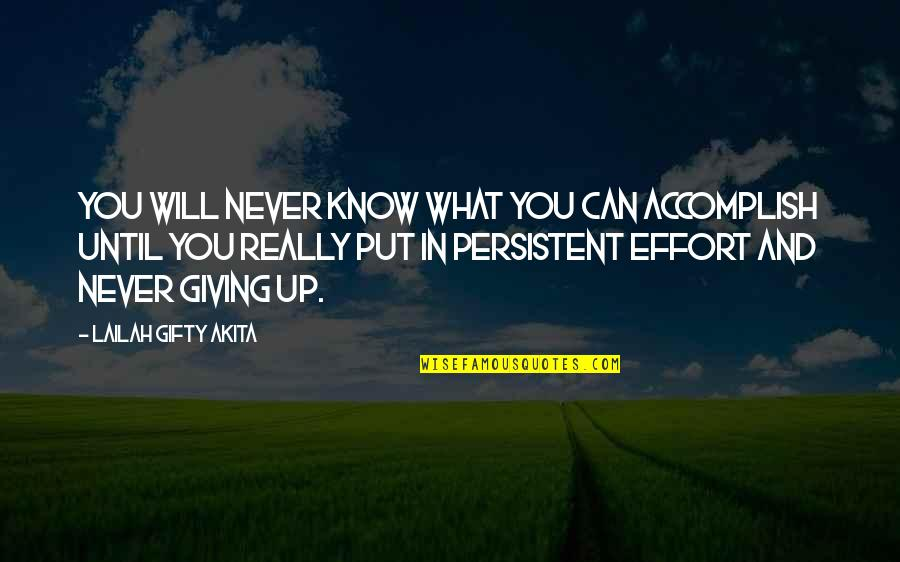 Never Giving Up You Quotes By Lailah Gifty Akita: You will never know what you can accomplish