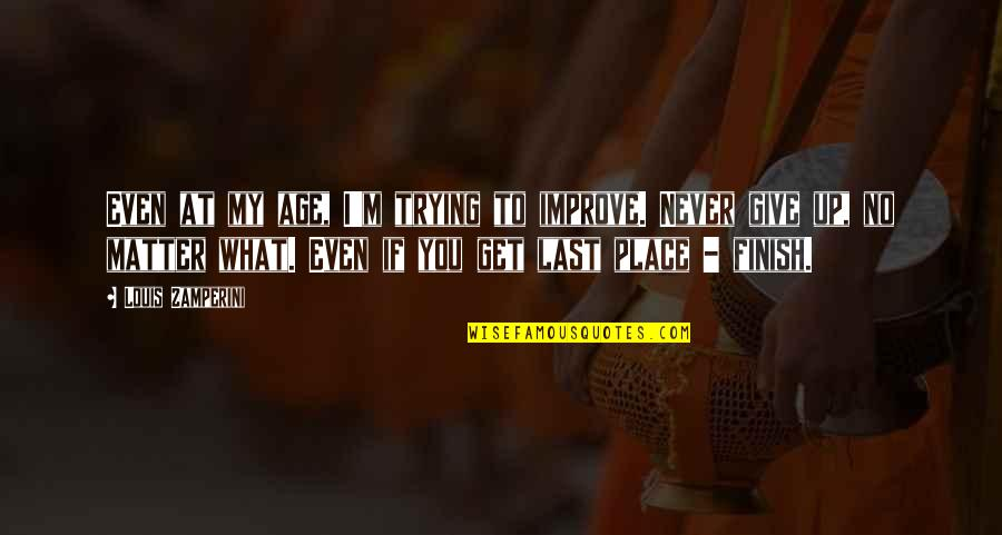 Never Giving Up You Quotes By Louis Zamperini: Even at my age, I'm trying to improve.