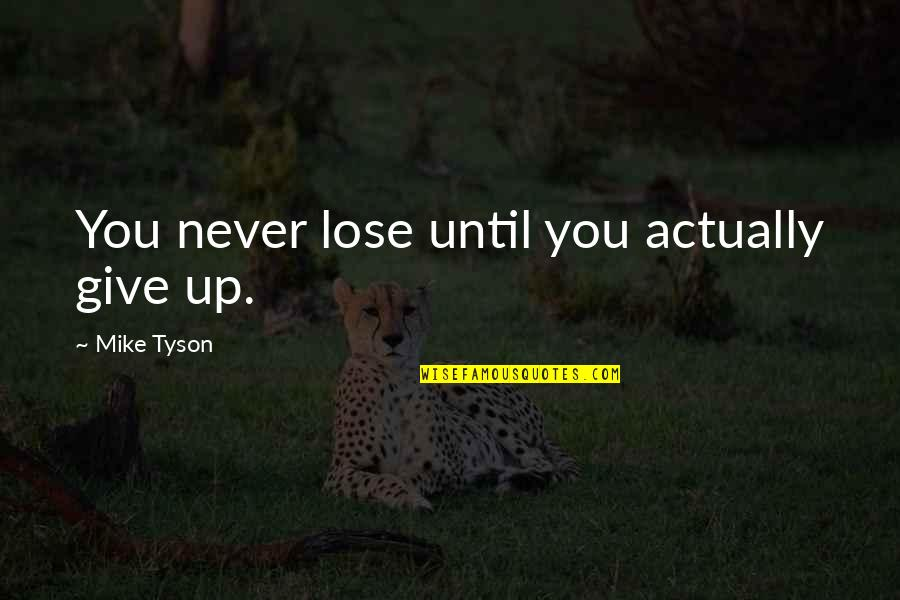 Never Giving Up You Quotes By Mike Tyson: You never lose until you actually give up.