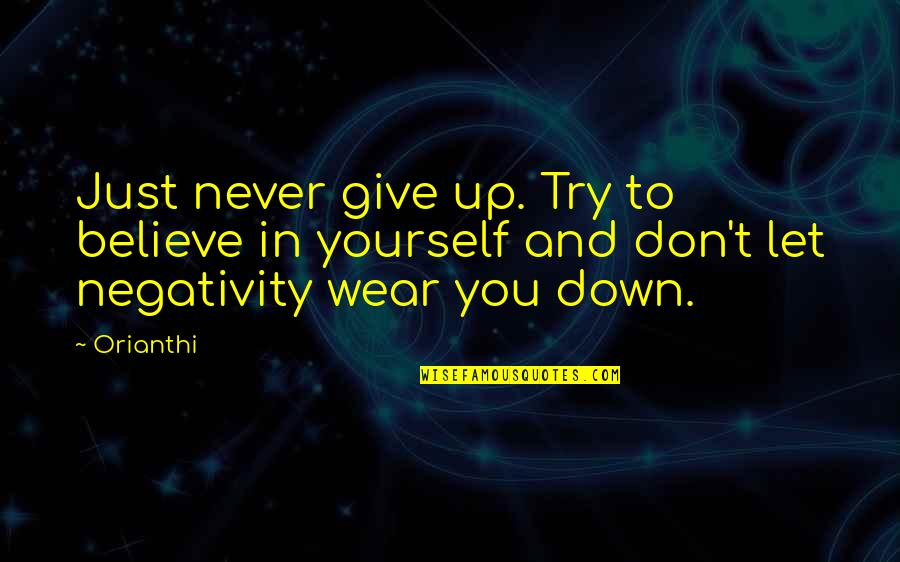 Never Giving Up You Quotes By Orianthi: Just never give up. Try to believe in