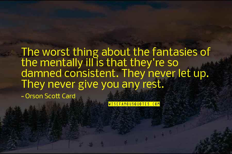 Never Giving Up You Quotes By Orson Scott Card: The worst thing about the fantasies of the