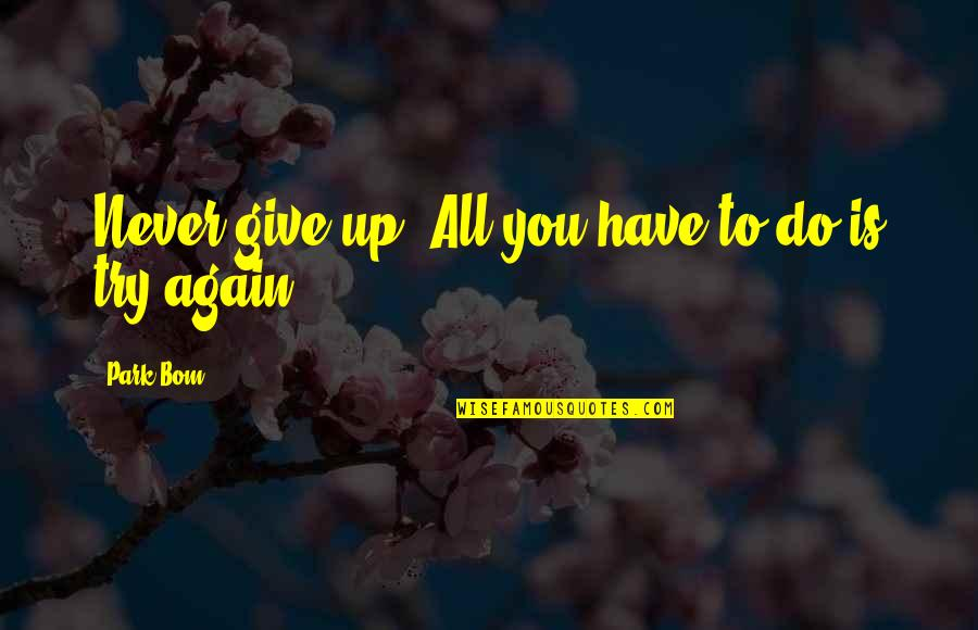 Never Giving Up You Quotes By Park Bom: Never give up! All you have to do