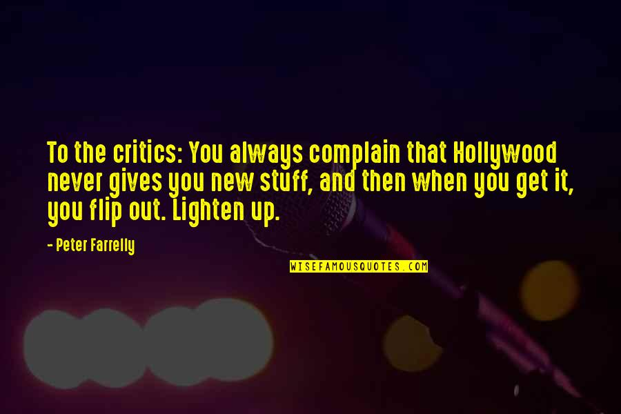 Never Giving Up You Quotes By Peter Farrelly: To the critics: You always complain that Hollywood