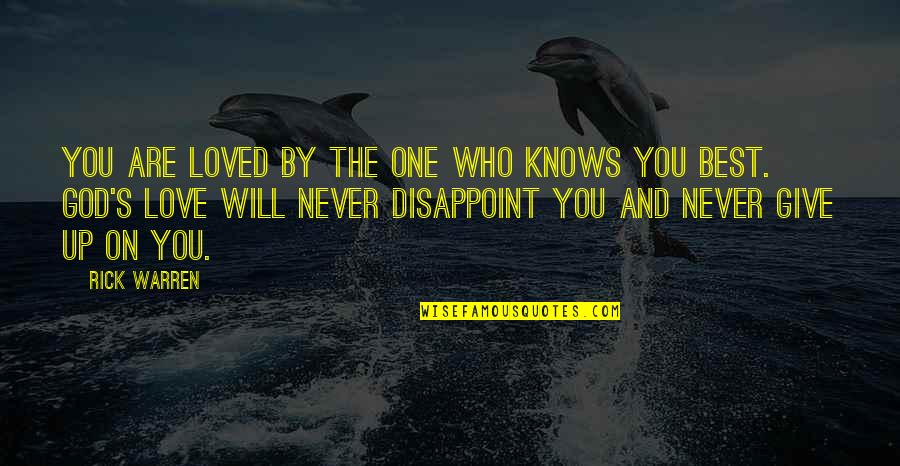 Never Giving Up You Quotes By Rick Warren: You are loved by the One who knows