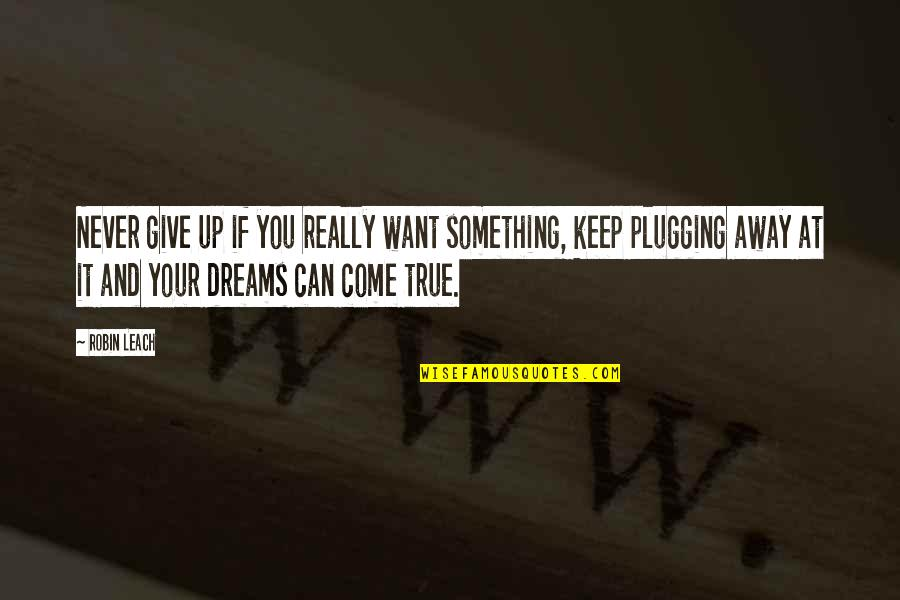 Never Giving Up You Quotes By Robin Leach: Never give up if you really want something,