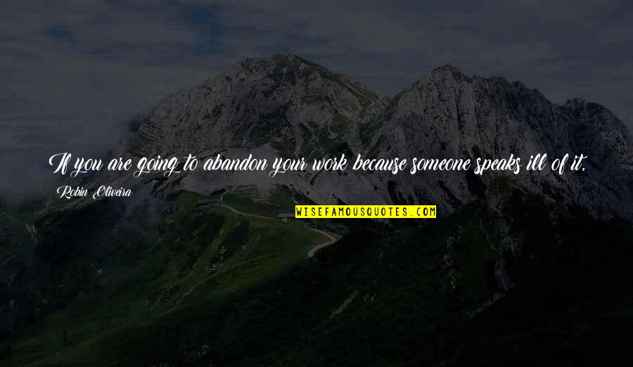 Never Giving Up You Quotes By Robin Oliveira: If you are going to abandon your work