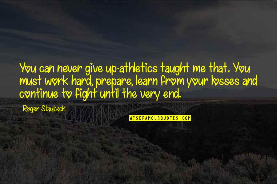 Never Giving Up You Quotes By Roger Staubach: You can never give up-athletics taught me that.