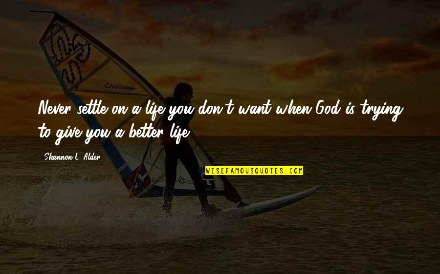 Never Giving Up You Quotes By Shannon L. Alder: Never settle on a life you don't want