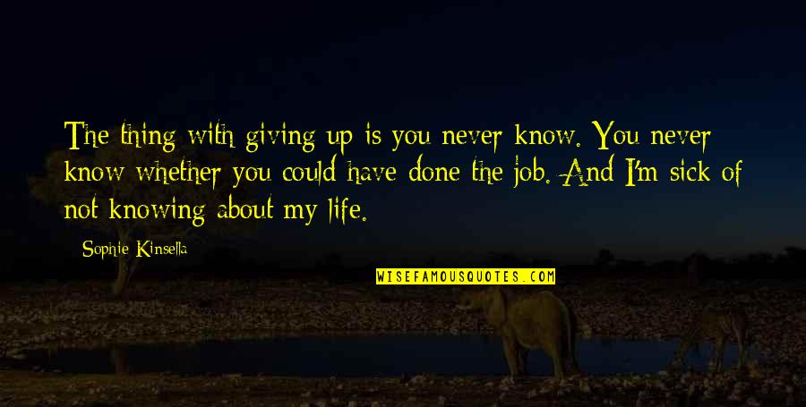 Never Giving Up You Quotes By Sophie Kinsella: The thing with giving up is you never