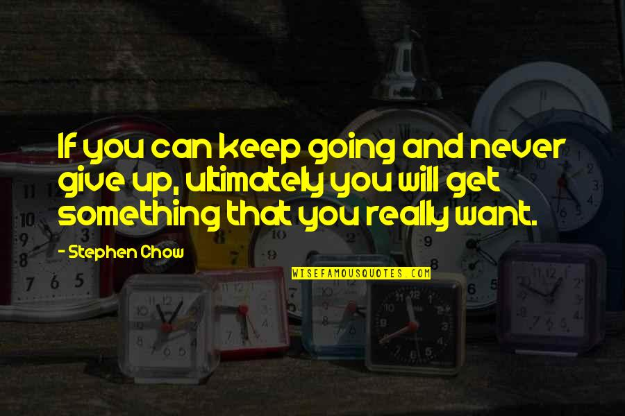 Never Giving Up You Quotes By Stephen Chow: If you can keep going and never give