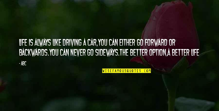 Never Go Backwards Quotes By ABC: Life is always like driving a car,you can