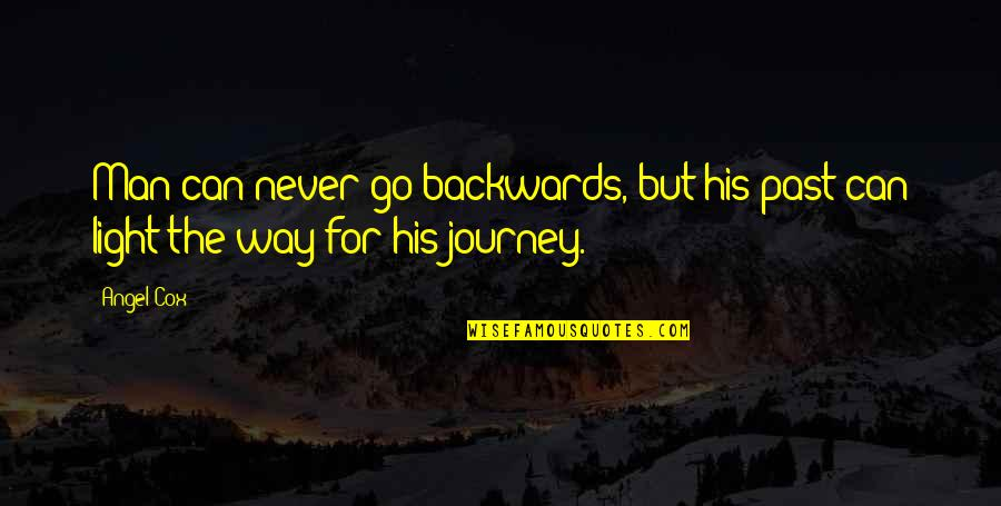Never Go Backwards Quotes By Angel Cox: Man can never go backwards, but his past