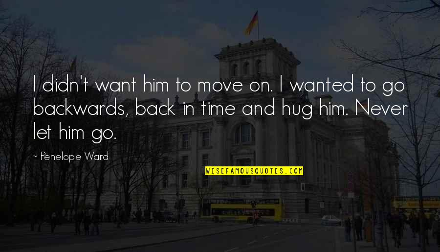 Never Go Backwards Quotes By Penelope Ward: I didn't want him to move on. I