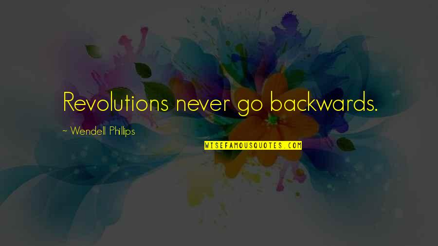 Never Go Backwards Quotes By Wendell Phillips: Revolutions never go backwards.