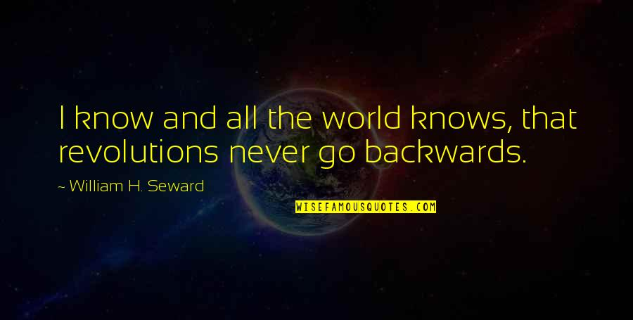 Never Go Backwards Quotes By William H. Seward: I know and all the world knows, that