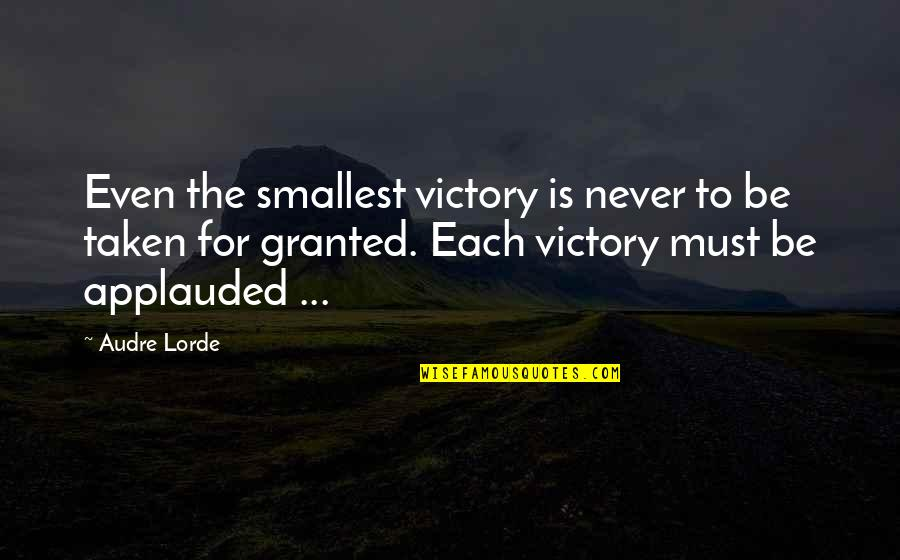Never Granted Quotes By Audre Lorde: Even the smallest victory is never to be