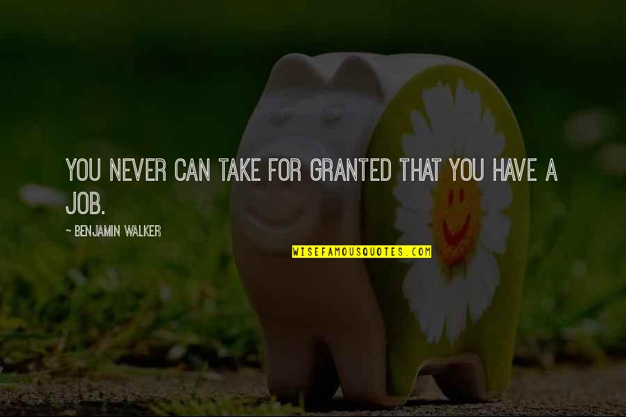 Never Granted Quotes By Benjamin Walker: You never can take for granted that you