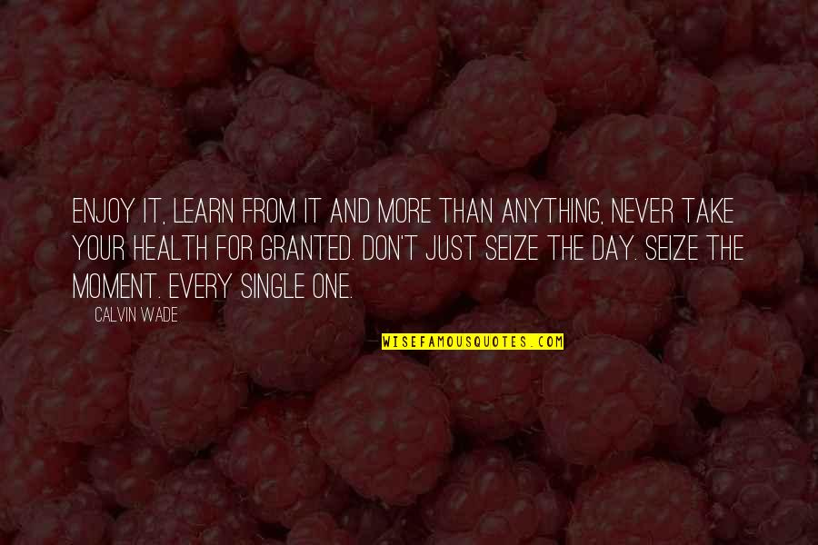 Never Granted Quotes By Calvin Wade: Enjoy it, learn from it and more than